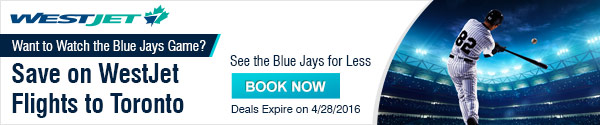 Want to Watch the Blue Jays Game? Save on WestJet Flights to Toronto.
